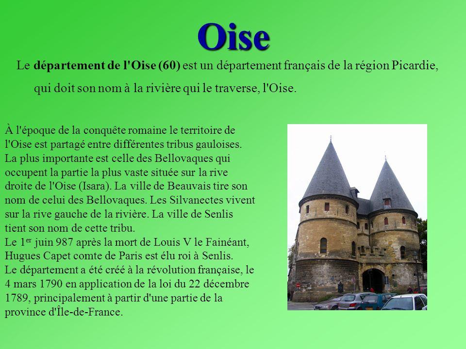 Oise Le département de l Oise (60) est un département français de la région Picardie, qui doit son nom à la rivière qui le traverse, l Oise.