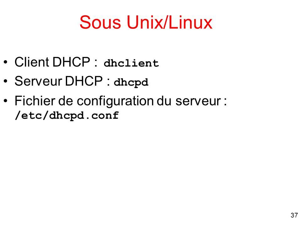 Sous Unix/Linux Client DHCP : dhclient Serveur DHCP : dhcpd