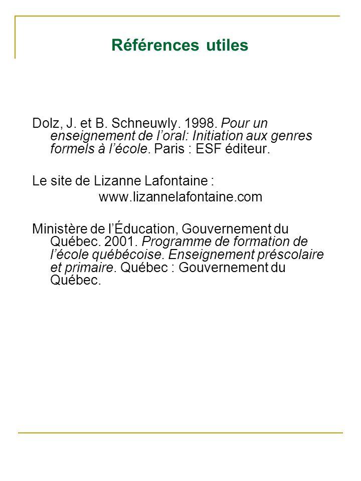 Références utiles Dolz, J. et B. Schneuwly. 1998. Pour un enseignement de l'oral: Initiation aux genres formels à l'école. Paris : ESF éditeur.