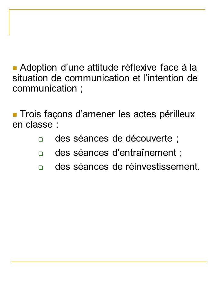 Adoption d'une attitude réflexive face à la situation de communication et l'intention de communication ;