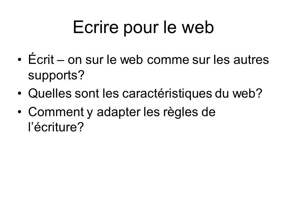 Ecrire pour le web Écrit – on sur le web comme sur les autres supports Quelles sont les caractéristiques du web
