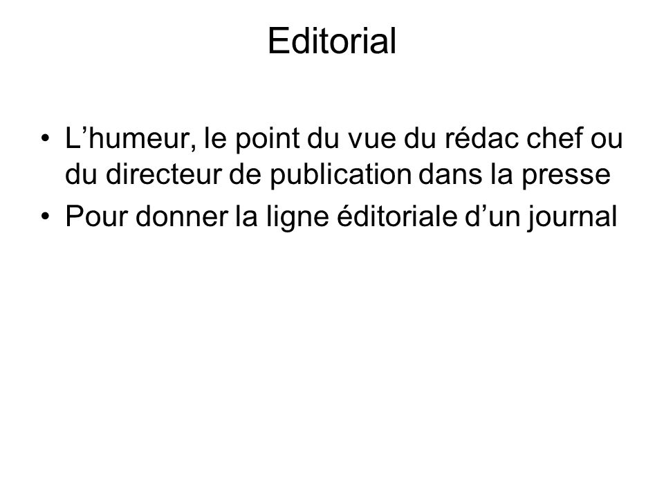 Editorial L'humeur, le point du vue du rédac chef ou du directeur de publication dans la presse.