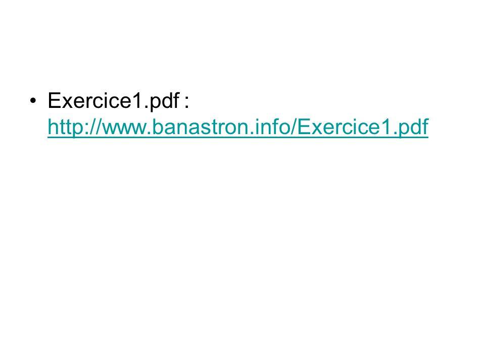 Exercice1.pdf : http://www.banastron.info/Exercice1.pdf