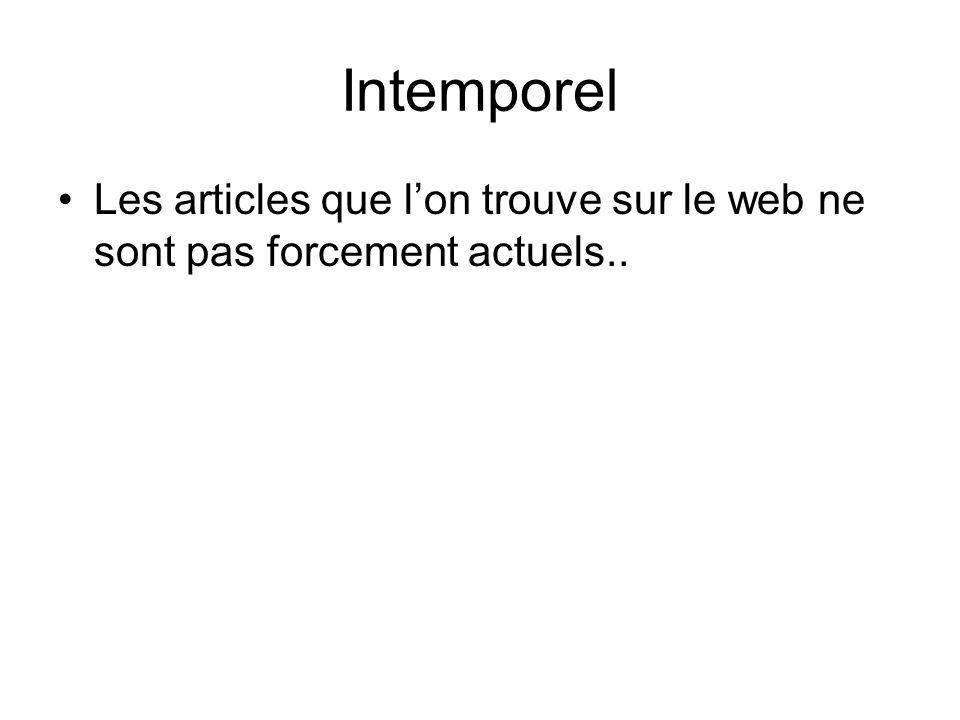 Intemporel Les articles que l'on trouve sur le web ne sont pas forcement actuels..