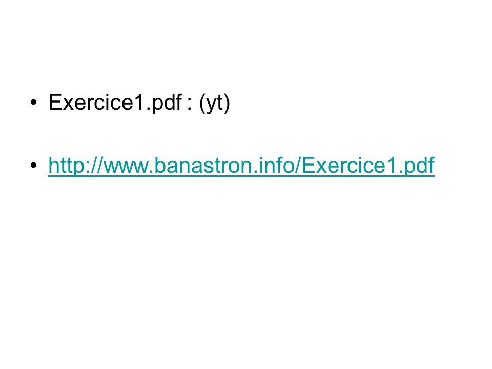 Exercice1.pdf : (yt) http://www.banastron.info/Exercice1.pdf