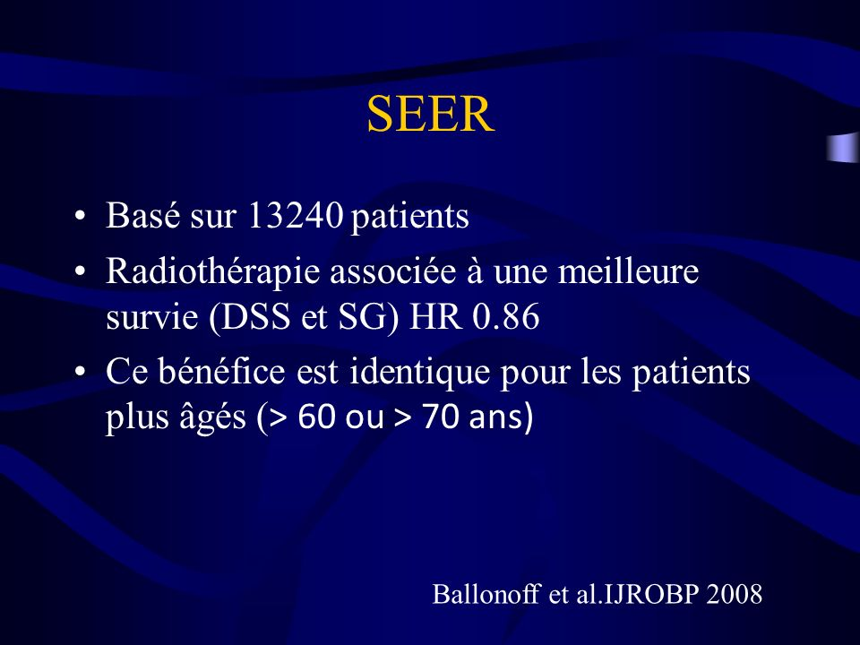 SEER Basé sur 13240 patients. Radiothérapie associée à une meilleure survie (DSS et SG) HR 0.86.