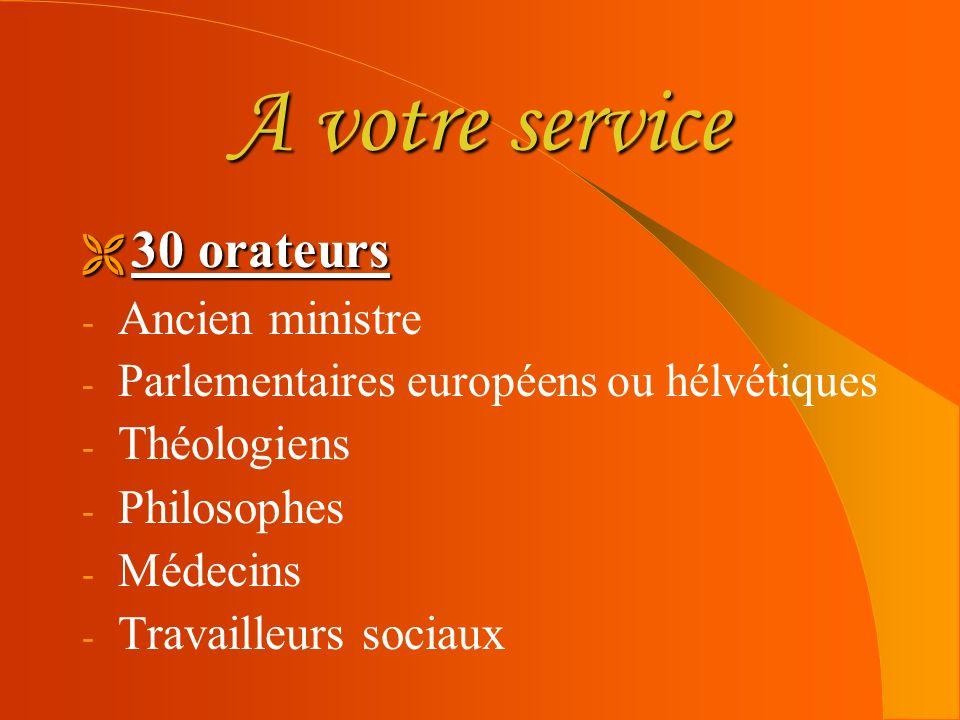 A votre service 30 orateurs Ancien ministre Théologiens Philosophes