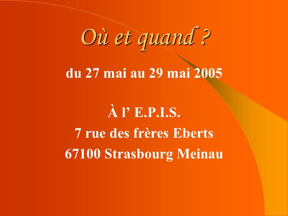 Où et quand du 27 mai au 29 mai 2005 À l' E.P.I.S.