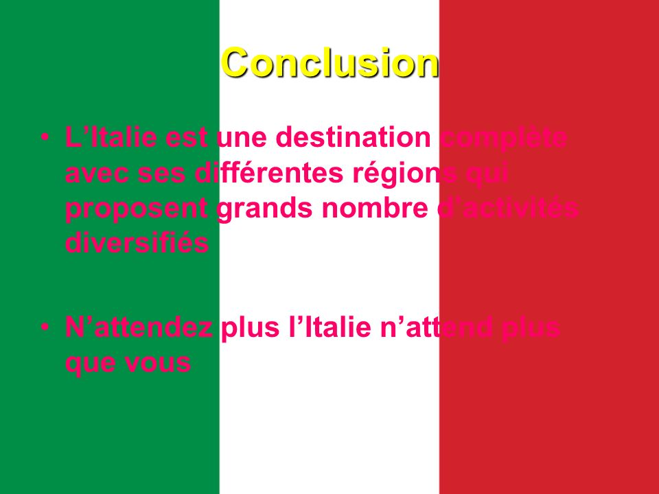 Conclusion L'Italie est une destination complète avec ses différentes régions qui proposent grands nombre d'activités diversifiés.