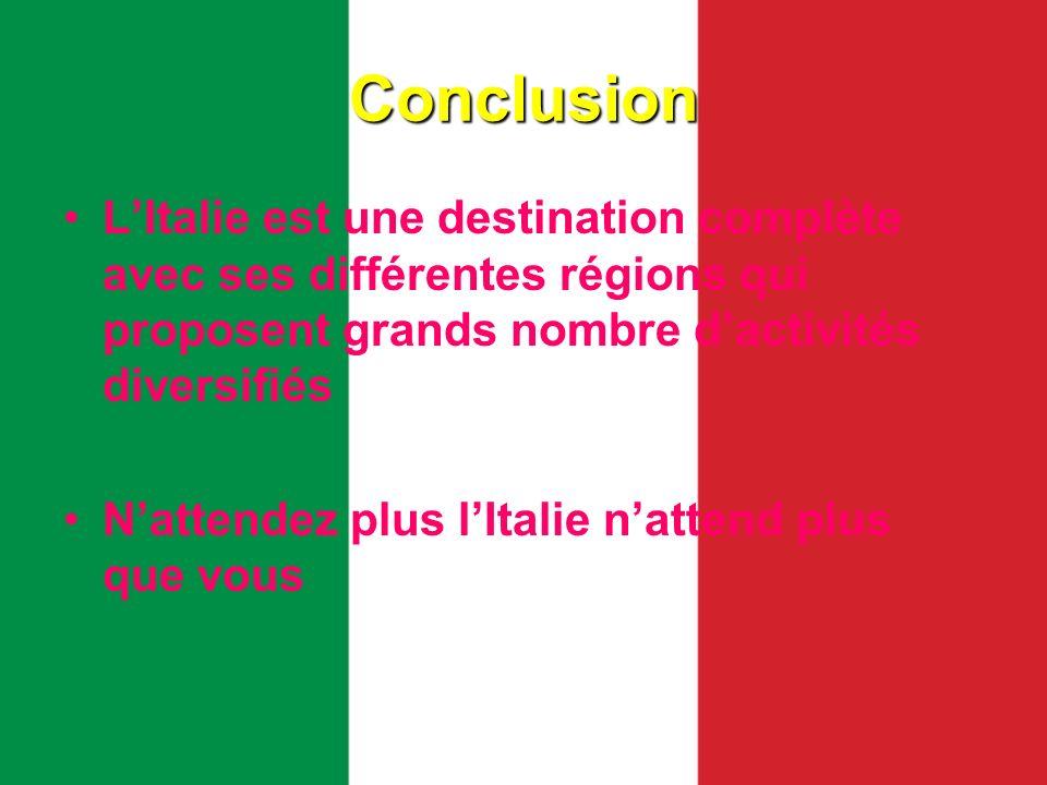 ConclusionL'Italie est une destination complète avec ses différentes régions qui proposent grands nombre d'activités diversifiés.