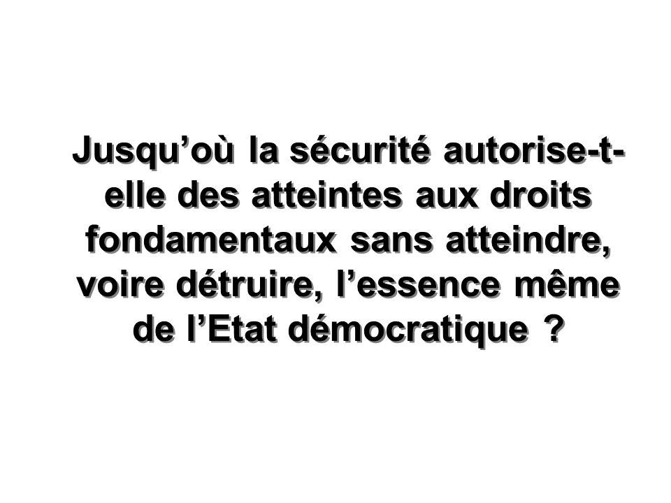 Jusqu'où la sécurité autorise-t-elle des atteintes aux droits fondamentaux sans atteindre, voire détruire, l'essence même de l'Etat démocratique