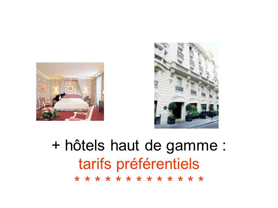 + hôtels haut de gamme : tarifs préférentiels * * * * * * * * * * * * *