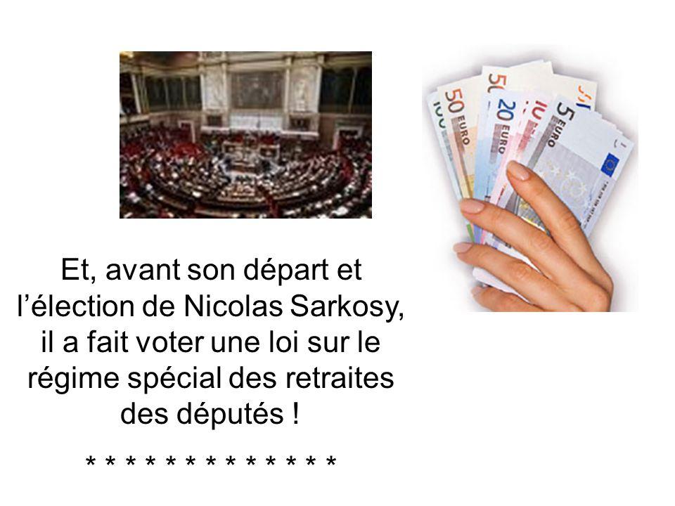 Et, avant son départ et l'élection de Nicolas Sarkosy, il a fait voter une loi sur le régime spécial des retraites des députés !