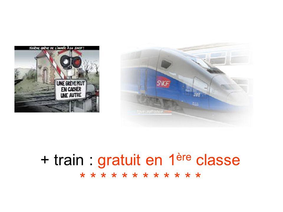 + train : gratuit en 1ère classe * * * * * * * * * * * *