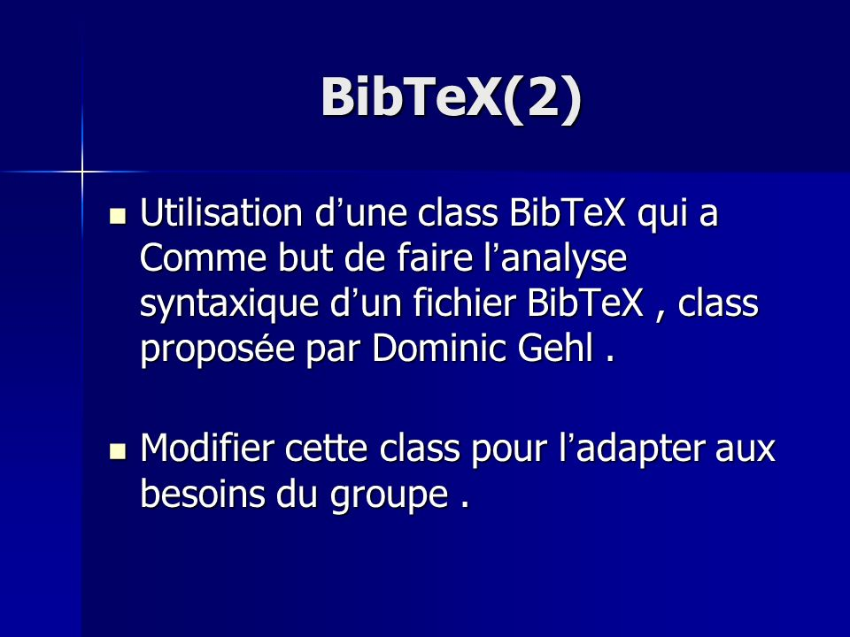 BibTeX(2) Utilisation d'une class BibTeX qui a Comme but de faire l'analyse syntaxique d'un fichier BibTeX , class proposée par Dominic Gehl .