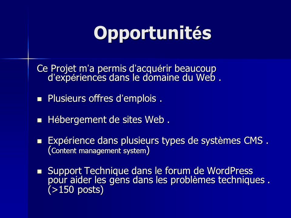 Opportunités Ce Projet m'a permis d'acquérir beaucoup d'expériences dans le domaine du Web . Plusieurs offres d'emplois .