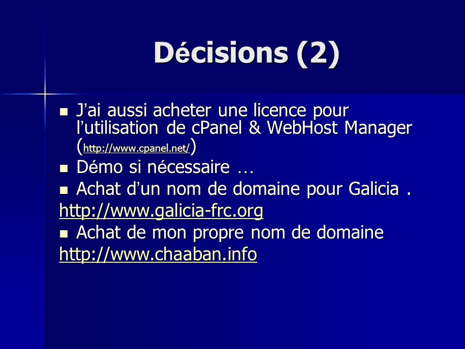 Décisions (2) J'ai aussi acheter une licence pour l'utilisation de cPanel & WebHost Manager (http://www.cpanel.net/)
