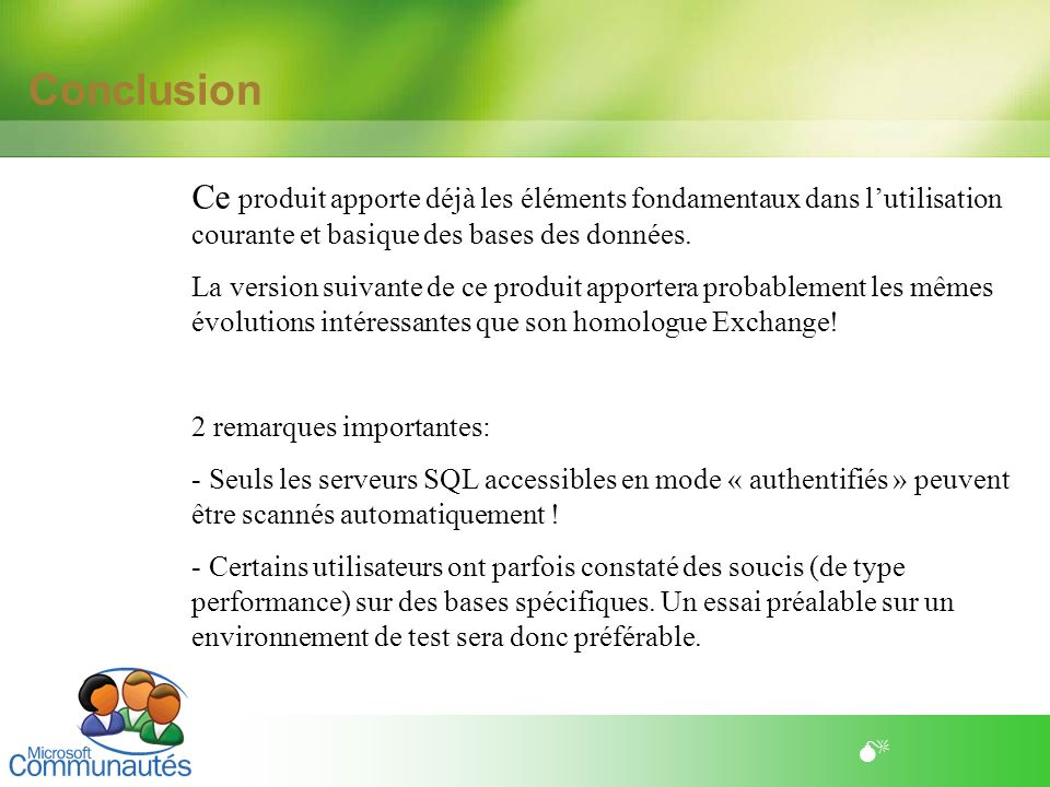 ConclusionCe produit apporte déjà les éléments fondamentaux dans l'utilisation courante et basique des bases des données.
