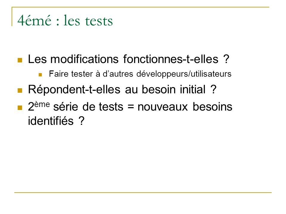 4émé : les tests Les modifications fonctionnes-t-elles