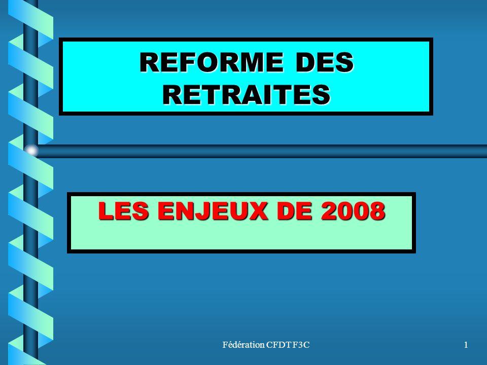 REFORME DES RETRAITES LES ENJEUX DE 2008 Fédération CFDT F3C