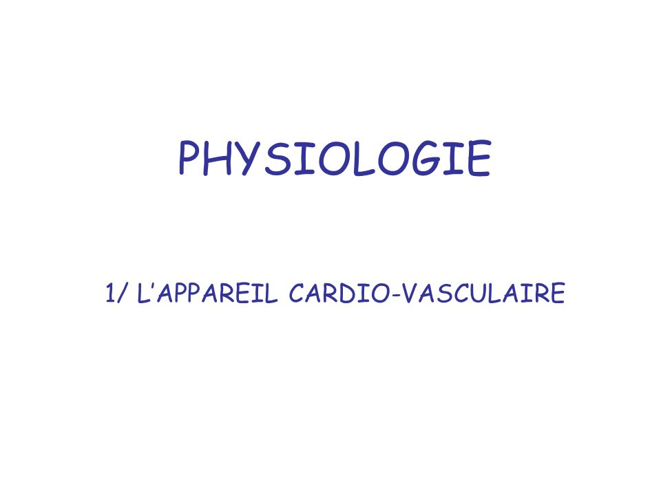 PHYSIOLOGIE 1/ L'APPAREIL CARDIO-VASCULAIRE
