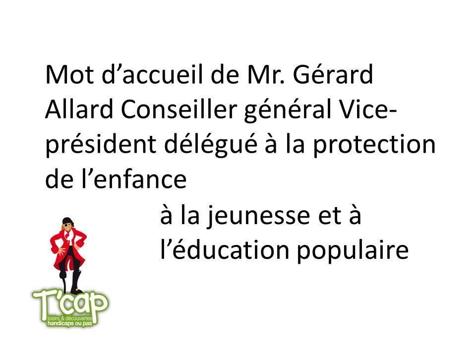 Mot d'accueil de Mr. Gérard Allard Conseiller général Vice-président délégué à la protection de l'enfance