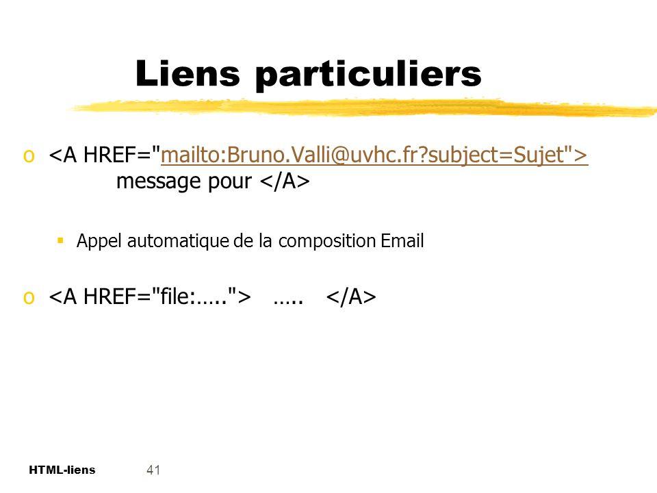 Liens particuliers <A HREF= mailto:Bruno.Valli@uvhc.fr subject=Sujet > message pour </A> Appel automatique de la composition Email.