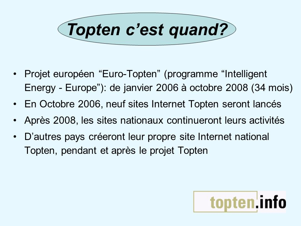 Topten c'est quand Projet européen Euro-Topten (programme Intelligent Energy - Europe ): de janvier 2006 à octobre 2008 (34 mois)