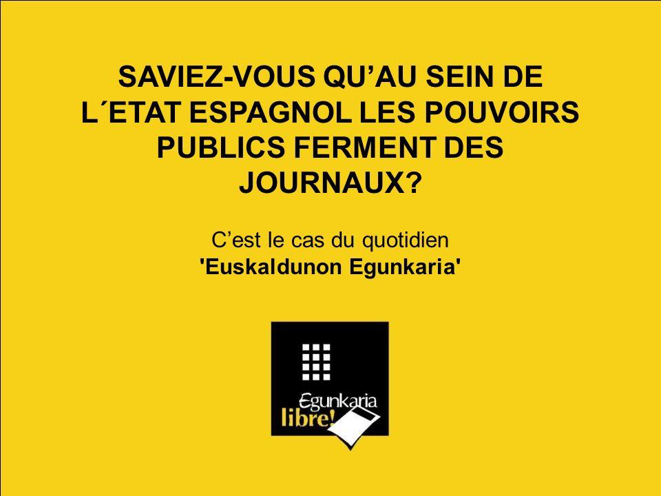 SAVIEZ-VOUS QU'AU SEIN DE L´ETAT ESPAGNOL LES POUVOIRS PUBLICS FERMENT DES JOURNAUX.