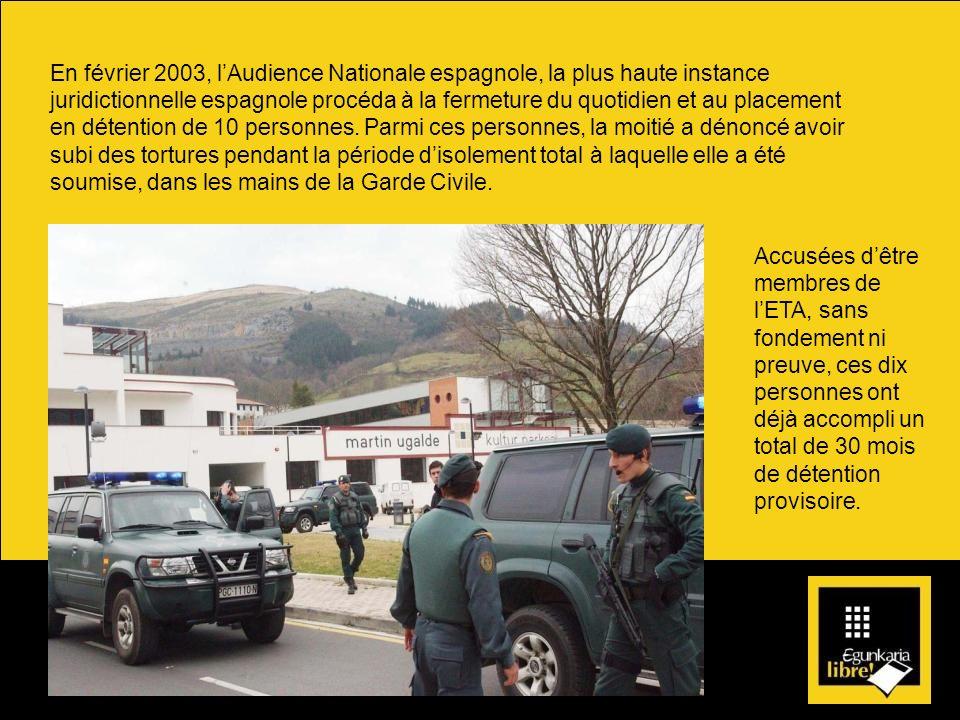 En février 2003, l'Audience Nationale espagnole, la plus haute instance juridictionnelle espagnole procéda à la fermeture du quotidien et au placement en détention de 10 personnes. Parmi ces personnes, la moitié a dénoncé avoir subi des tortures pendant la période d'isolement total à laquelle elle a été soumise, dans les mains de la Garde Civile.