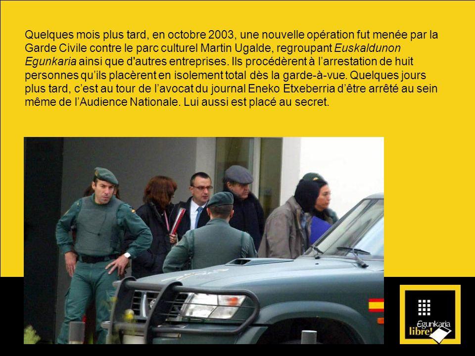 Quelques mois plus tard, en octobre 2003, une nouvelle opération fut menée par la Garde Civile contre le parc culturel Martin Ugalde, regroupant Euskaldunon Egunkaria ainsi que d autres entreprises.