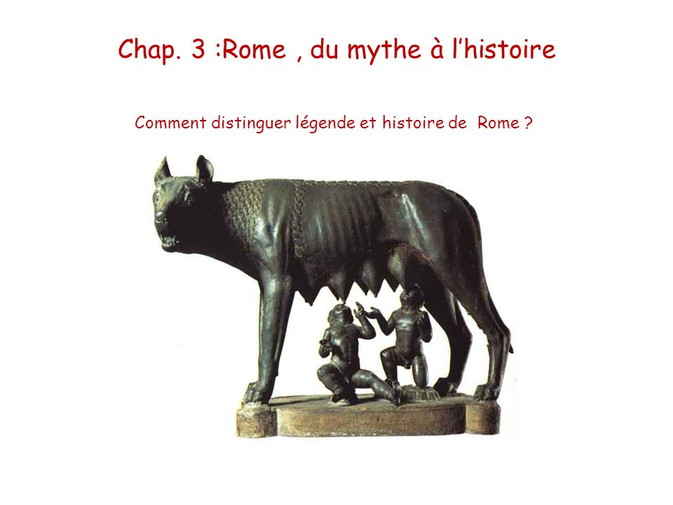 Chap. 3 :Rome , du mythe à l'histoire