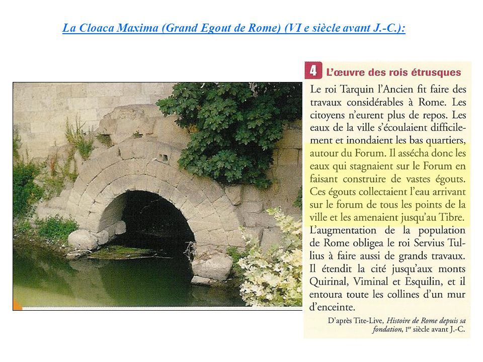 La Cloaca Maxima (Grand Egout de Rome) (VI e siècle avant J.-C.):