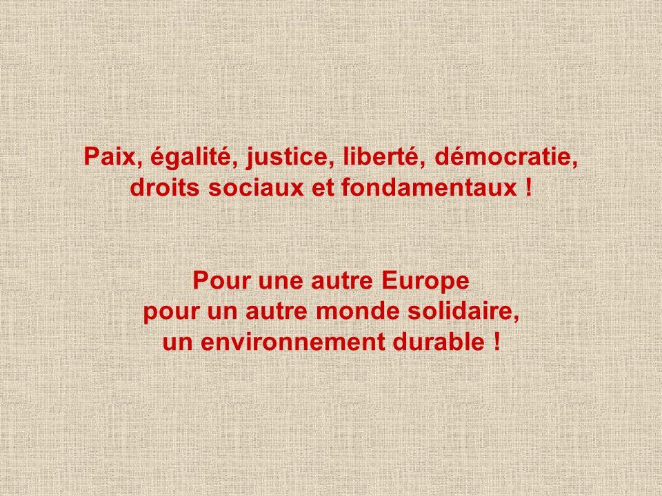 Paix, égalité, justice, liberté, démocratie, droits sociaux et fondamentaux .