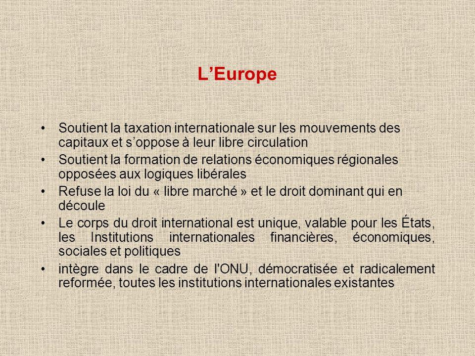 L'Europe Soutient la taxation internationale sur les mouvements des capitaux et s'oppose à leur libre circulation.