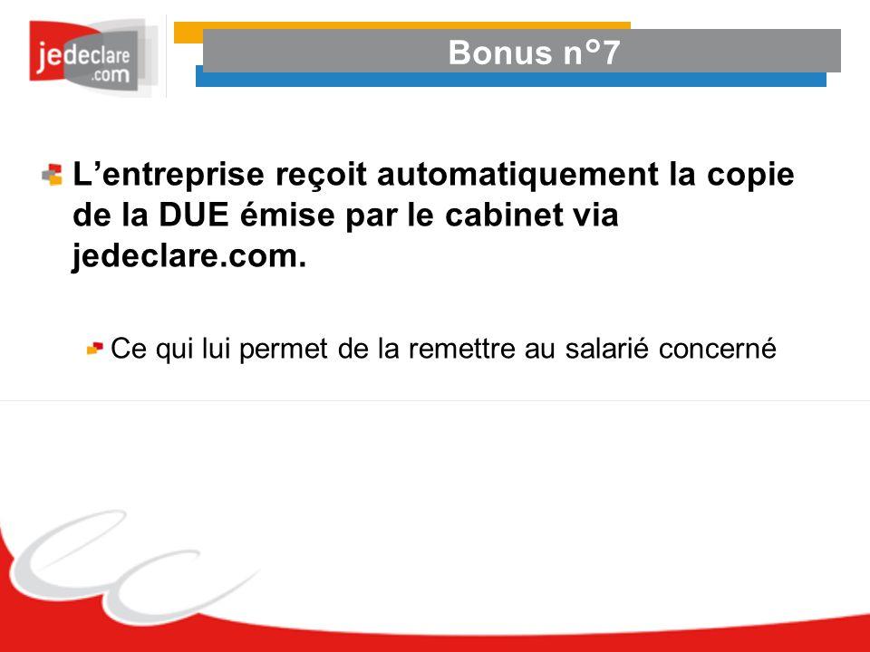 Bonus n°7 L'entreprise reçoit automatiquement la copie de la DUE émise par le cabinet via jedeclare.com.