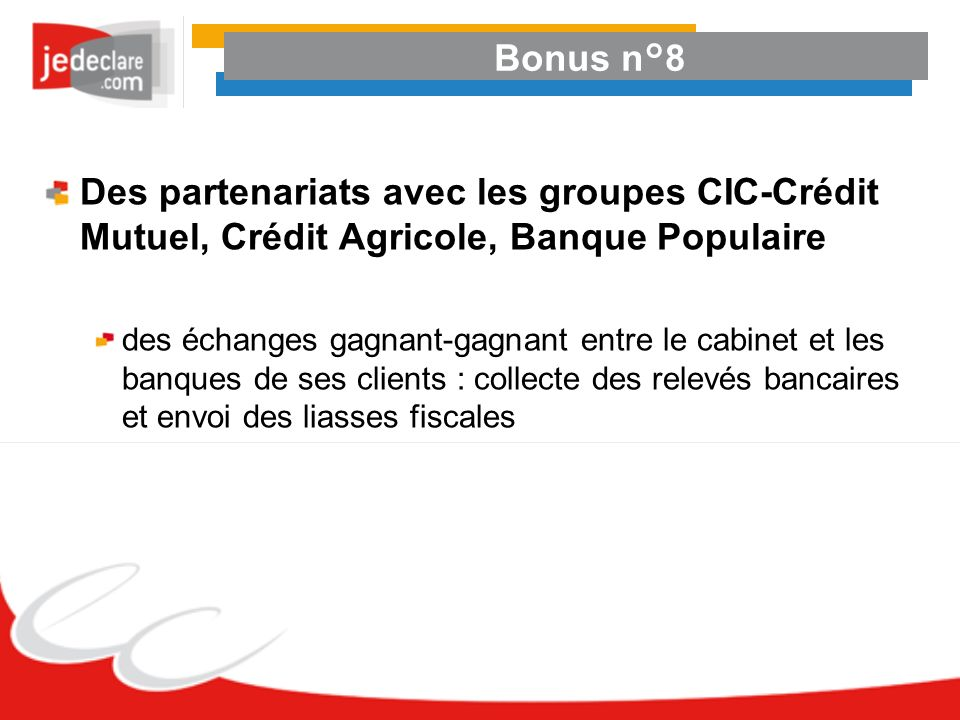 Bonus n°8Des partenariats avec les groupes CIC-Crédit Mutuel, Crédit Agricole, Banque Populaire.