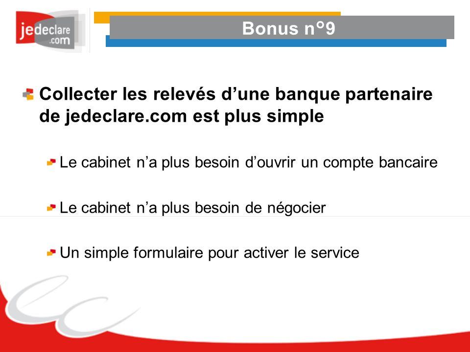 Bonus n°9Collecter les relevés d'une banque partenaire de jedeclare.com est plus simple. Le cabinet n'a plus besoin d'ouvrir un compte bancaire.