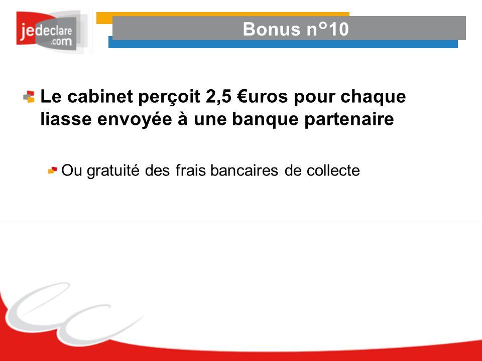 Bonus n°10Le cabinet perçoit 2,5 €uros pour chaque liasse envoyée à une banque partenaire.