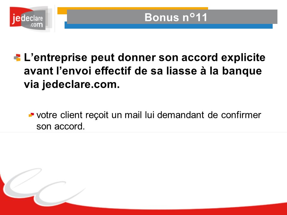 Bonus n°11L'entreprise peut donner son accord explicite avant l'envoi effectif de sa liasse à la banque via jedeclare.com.