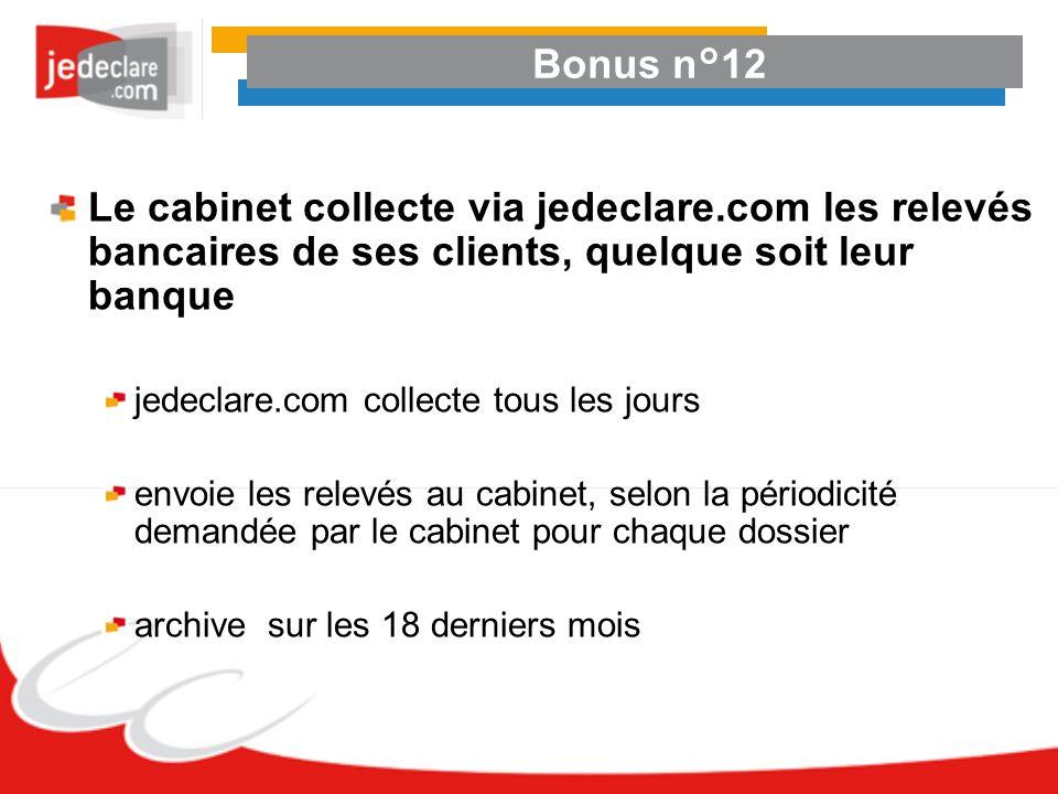 Bonus n°12Le cabinet collecte via jedeclare.com les relevés bancaires de ses clients, quelque soit leur banque.