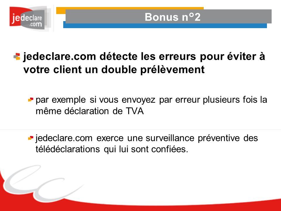Bonus n°2jedeclare.com détecte les erreurs pour éviter à votre client un double prélèvement.