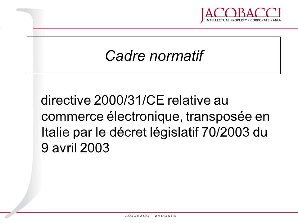 Cadre normatif directive 2000/31/CE relative au commerce électronique, transposée en Italie par le décret législatif 70/2003 du 9 avril 2003.