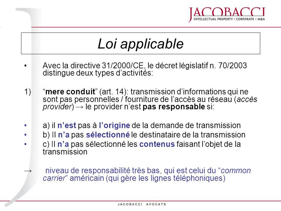 Loi applicableAvec la directive 31/2000/CE, le décret législatif n. 70/2003 distingue deux types d'activités:
