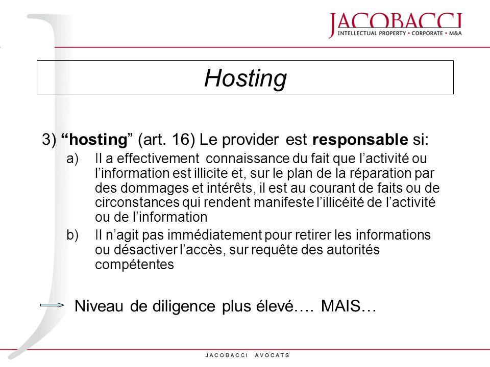 Hosting 3) hosting (art. 16) Le provider est responsable si: