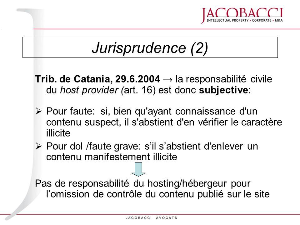 Jurisprudence (2) Trib. de Catania, 29.6.2004 → la responsabilité civile du host provider (art. 16) est donc subjective: