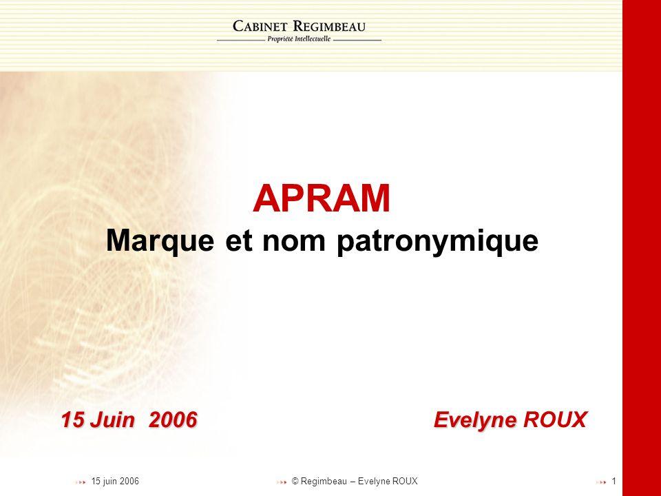 APRAM Marque et nom patronymique 15 Juin 2006 Evelyne ROUX