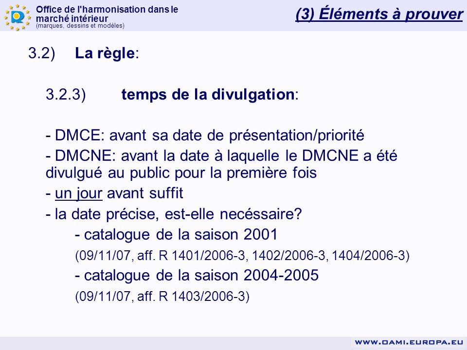 (3) Éléments à prouver 3.2) La règle: 3.2.3) temps de la divulgation: - DMCE: avant sa date de présentation/priorité.