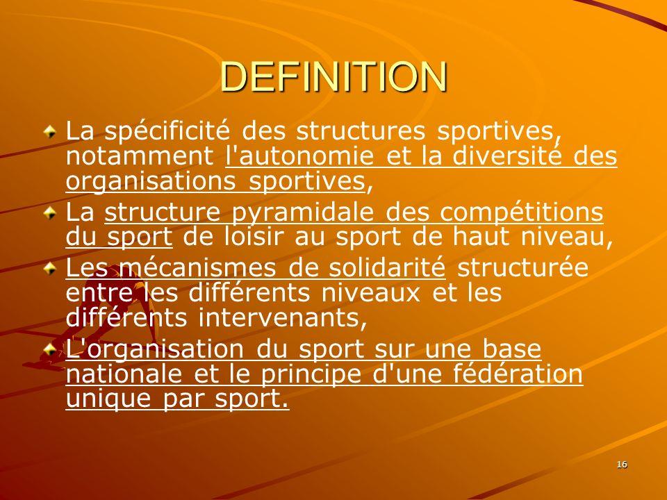 DEFINITION La spécificité des structures sportives, notamment l autonomie et la diversité des organisations sportives,