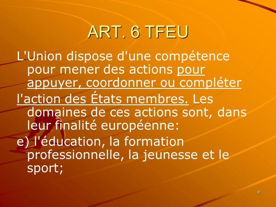 ART. 6 TFEUL Union dispose d une compétence pour mener des actions pour appuyer, coordonner ou compléter.